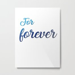 For Forever Metal Print