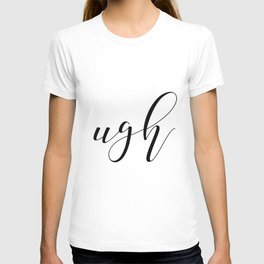 Ugh, Funny 8x10 Print, Typography, Office Decor, Gallery Wall, Home, Wall Print T-shirt