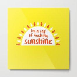I'm A Ray of Fucking Sunshine Metal Print