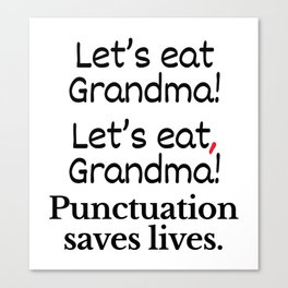 Let's Eat Grandma Punctuation Saves Lives Canvas Print