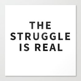 The Struggle Is Real Canvas Print