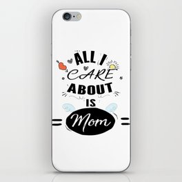 ALL I CARE ABOUT IS MOM for mama mother's day mom's gift lovemom iPhone Skin