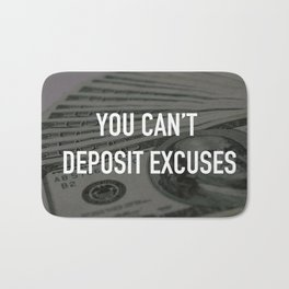 YOU CAN'T DEPOSIT EXCUSES Bath Mat