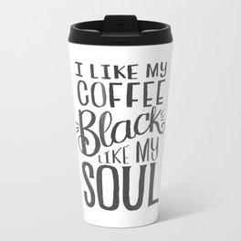 I LIKE MY COFFEE BLACK LIKE MY SOUL Metal Travel Mug