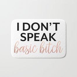 I Don't Speak Basic Bitch, Rose Gold, Funny Quote, Rude Humor Bath Mat