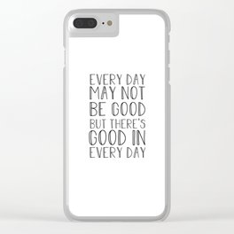 Every day may not be good Clear iPhone Case