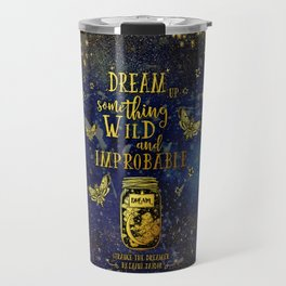 Dream Up Something Wild and Improbable (Strange The Dreamer) Travel Mug