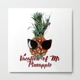 Vacations of Mr pineapple. Funny print Metal Print