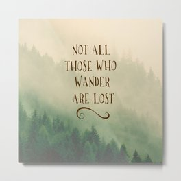 Not all those who Wander Metal Print
