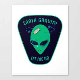 Earth gravity, let me go Canvas Print