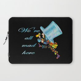 We're All Mad Here - Mad Hatter - Alice In Wonderland Laptop Sleeve