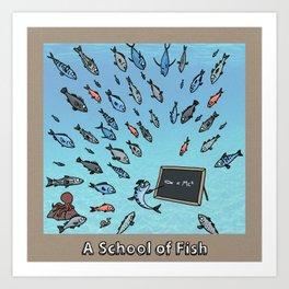 A SCHOOL OF FISH Art Print