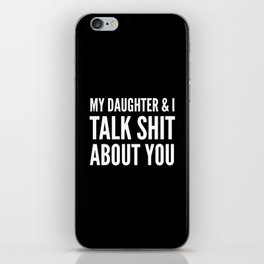 My Daughter & I Talk Shit About You (Black & White) iPhone Skin