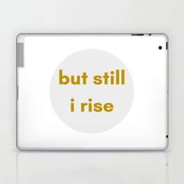 BUT STILL I RISE - FEMINIST QUOTE Laptop & iPad Skin