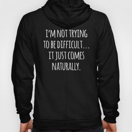 Trying To Be Difficult Funny Quote Hoody