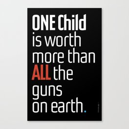 ONE child is worth more than ALL the guns on earth Canvas Print