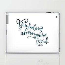 You belong where you're loved. Laptop & iPad Skin