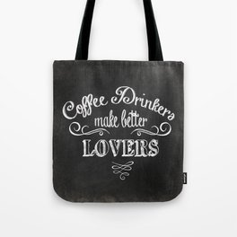 COFFEE DRINKERS MAKE BETTER LOVERS Tote Bag