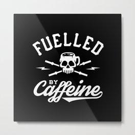 Fuelled By Caffeine Metal Print