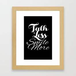 Talk Less, Smile More Framed Art Print