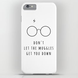 Don't Let The Muggles Get You Down iPhone Case