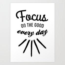 Focus on the good Black and White Art Print