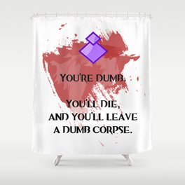 You're Dumb Shower Curtain