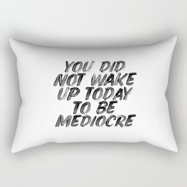 You Did Not Wake Up Today To Be Mediocre black and white typography poster for home decor bedroom Rectangular Pillow