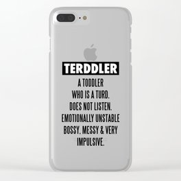 TERDDLER A TODDLER WHO IS TURD Clear iPhone Case