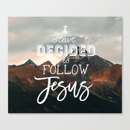 I Have Decided to Follow Jesus - Christian Song Lyric Quote Canvas Print