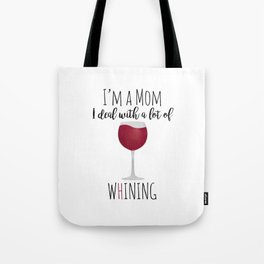 I'm A Mom I Deal With A Lot Of Whining Tote Bag