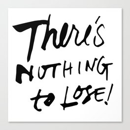 There's Nothing To Lose Canvas Print