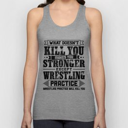 What Doesn't Kill Makes You Stronger Except Wrestling Practice Player Coach Gift Unisex Tank Top