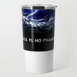 Earth Day 2018  - There Is No Planet B Travel Mug