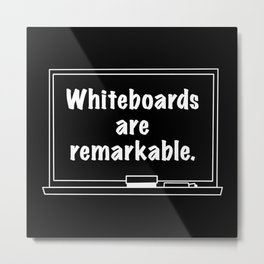 Whiteboards Are Remarkable Metal Print