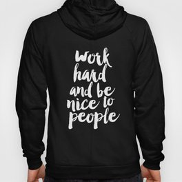 Work Hard Be Nice to People black and white monochrome typography poster design home decor wall art Hoody