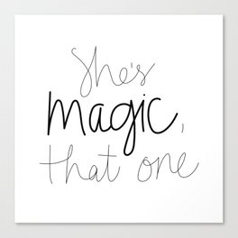 She's Magic, That One Canvas Print