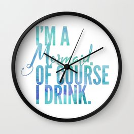 I'm a Mermaid. Of course I DRINK. Wall Clock