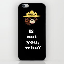 """Smokey says, """"If not you, who?"""" iPhone Skin"""
