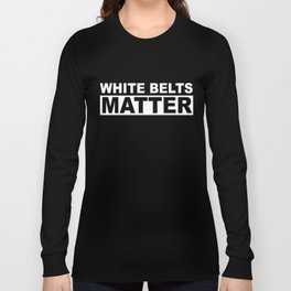 White Belts Matter [White Print] Long Sleeve T-shirt