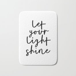 Let Your Light Shine black and white monochrome typography poster design home wall bedroom decor Bath Mat