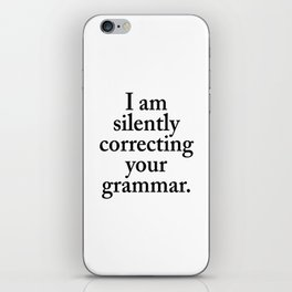 I am silently correcting your grammar iPhone Skin