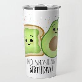 Avo Smashing Birthday - Avocado Toast Travel Mug