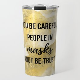 People in masks cannot be trusted - Movie quote collection Travel Mug