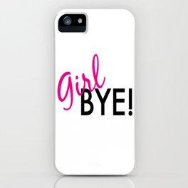 girl bye! iPhone Case