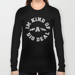 I'm kind of a big deal  Long Sleeve T-shirt