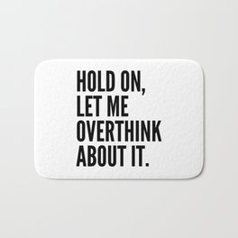 Hold On Let Me Overthink About It Bath Mat