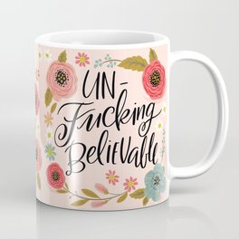 Pretty Swe*ry: UnFuckingBelievable Coffee Mug