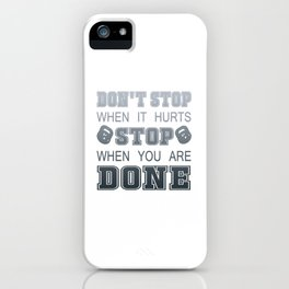 Don't Stop When It Hurts iPhone Case