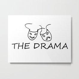 The Drama Metal Print